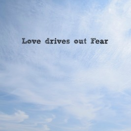 Love drives out Fear